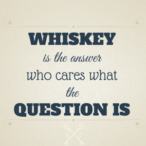 Whisky er svaret uanset spm